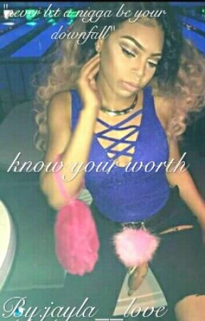 Know Your Worth  by jayla__love