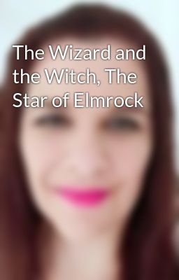 The Wizard and the Witch, The Star of Elmrock