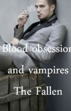 BLOOD OBSESSION AND VAMPIRES {BOOK THREE} THE FALLEN UNEDITED by 66bale