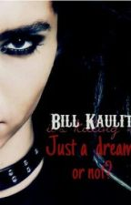 Just a dream, or not? (Bill Kaulitz Love Story) by Kelly_Kaulitz