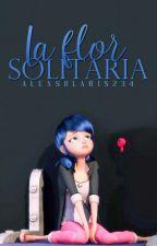 La flor solitaria [One Short] by AlexSolaris234