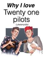 Why I love Twenty one pilots ✔️ by lukeismyidiot