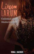 Lirum Larum | Gedanken einer Räuberstochter by Ronja_Raeuber