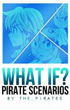 What If? [The Pirates Scenarios by The_Pirates