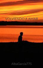 VOLVIENDO A AMAR by AlbaGarcia775