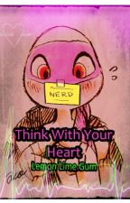 Think With Your Heart (Donatello X Reader) by lemonlimegum