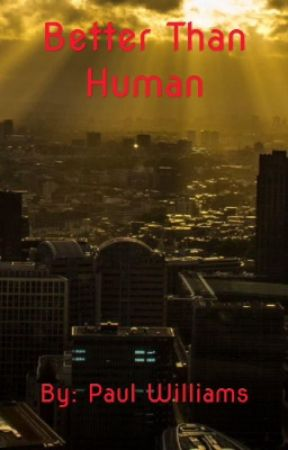 Better Than Human (Book 1)[Completed] by Skyhawk3X