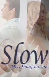 Slow by ImagineMeAsMe