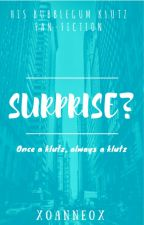 [ON HOLD] Surprise? - His Bubblegum Klutz Fan-Fiction (now called Pause) by xobooknerdox