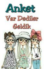 Anket Var Dediler Geldik by three_girls_123