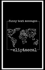 funny text messages | random ✓ by -eliptaecal