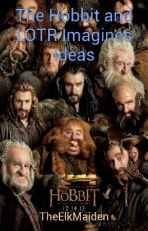 The Hobbit And LOTR Imagines Ideas by TheElkMaiden
