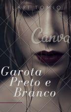 Garota Preto e Branco by GPEBLT