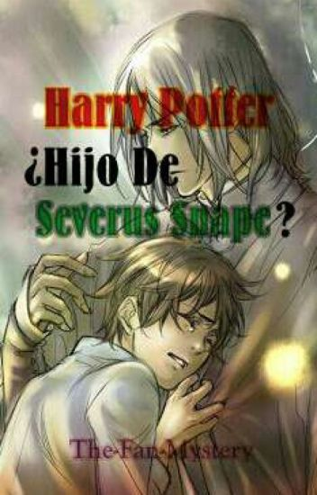 Harry Potter ¿Hijo De Severus Snape?