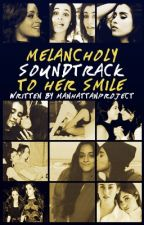 melancholy soundtrack to her smile (camren one shots) by manhattanProject
