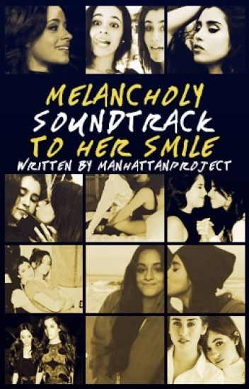 melancholy soundtrack to her smile (camren one shots)