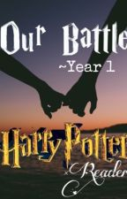 Our Battle ~Year 1 (Harry Potter x Reader) by XxBlueMoonxX198