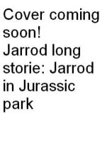 Long jarrod stories: Jarrod in jurassic park by ConnorSchween