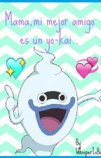 Mama,mi  mejor amigo es un yo-kai... by WhisperIsBae