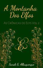 As Crônicas De Elys E a Montanha Dos Elfos  by Saah_Fray13