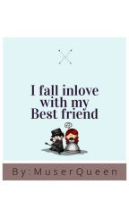 I fall inlove with my bestfriend by MuserQueen