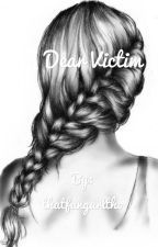 Dear Victim by fairly-local-pilots