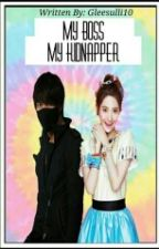 My Boss My Kidnapper by gleesulli10