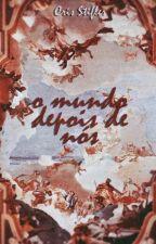 O Mundo Depois de Nós (HIATUS) by CharloStifler13