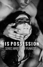 His Possession Series (Steamy Romance)  by Punkxst