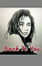 Back To You (Camren)  by capteyyncamren