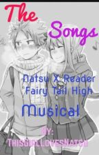 The Songs (Natsu X Reader) (Fairy Tail High Musical) by ThisGirlLovesNatsu