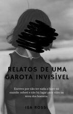 Relatos de uma garota invisível by iludisa