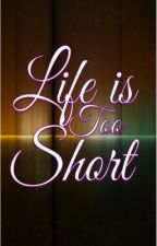 Life is Too Short by Stronger21