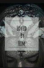Loved by him #wattys2017 by FANOFEVERYTHINGCOOL