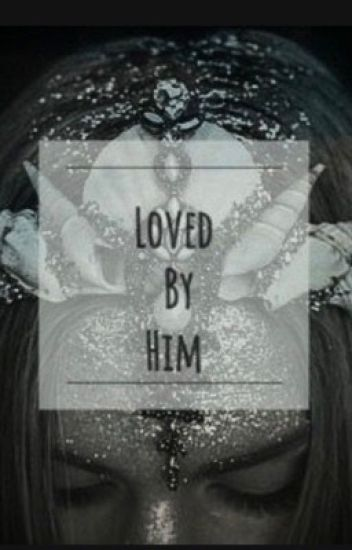 Loved by him #wattys2017