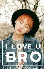 I Love U, Bro by bwikim