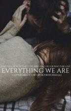 Everything We Are by bookworm0312