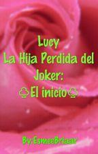 Lucy La Hija Perdida del Joker ♧El Inicio ♧ by EsmeeBriaar