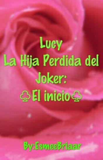 Lucy La Hija Perdida del Joker ♧El Inicio ♧