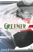 Grass Ain't Greener on the Other Side (COMPLETED) by Libra23