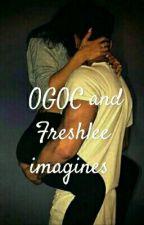 OGOC and Freshlee Imagines✔ by Moaning_Maloney