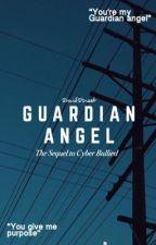 Guardian Angel • {Cyber Bullied Sequel} by staidstreet