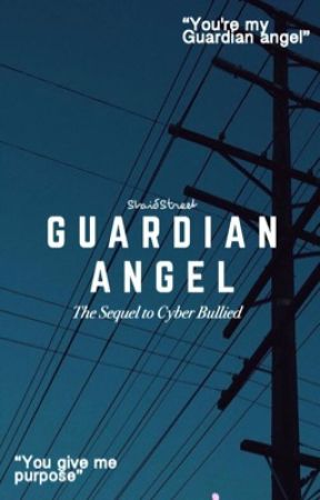 Guardian Angel • {Cyber Bullied Sequel} by staidstreet