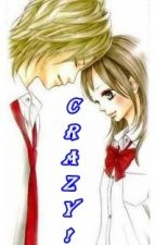 CRAZY! (Re-Posted by Download Novel) by OtakuAngELF