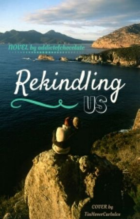Rekindling Us by addictofchocolate