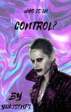 Who Is In Control? (Joker x Reader) by yukisenpi