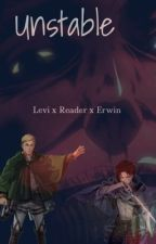 Unstable (Levi x Reader x Erwin) by acidlashes