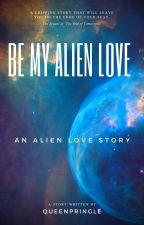 Be My Alien Love by queenpringle123