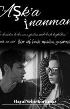 AŞK'A İNANMAM ( Düzenleme'ye Alındı)  by HayalNehirKorkmaz