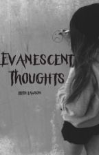 Evanescent Thoughts by thosechaoticthoughts